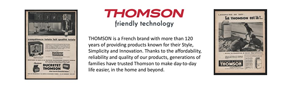 Thomson, a french brand with more than 120 years of providing affordable, reliable, quality products